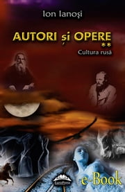 Autori și opere. Vol. 2 - Cultura rusă ebook by Ianoși Ion