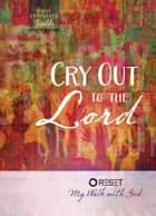 Cry Out to the Lord - Reset My Walk with God ebook by The Great Commandment Network
