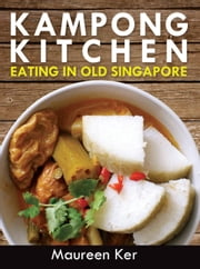 Kampong Kitchen - Eating in Old Singapore ebook by Maureen Ker