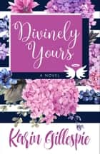 DIVINELY YOURS ebook by Karin Gillespie