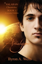 Amalgam, The Valaran Chronicles Book 1 ebook by Byron A. Wells
