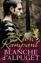 The Lion Rampant ebook by Blanche d'Alpuget