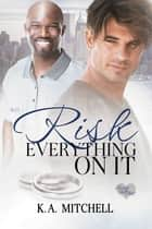 Risk Everything on It ebook by K.A. Mitchell