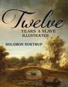 Twelve Years a Slave Illustrated ebook by Solomon Northup