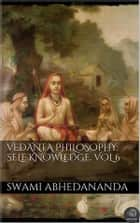 Vedanta Philosophy: Self‑Knowledge. Vol VI ebook by Swami Abhedananda