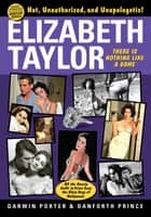 Elizabeth Taylor: There is Nothing Like a Dame ebook by Darwin Porter,Danforth Prince