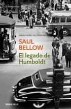 El legado de Humboldt ebook by Saul Bellow