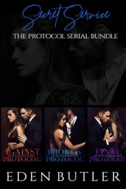 Secret Service: The Protocol Serial Bundle - Protocol Series ebook by Eden Butler