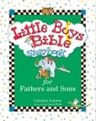 Little Boys Bible Storybook for Fathers and Sons ebook by Carolyn Larsen, Caron Turk