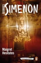 Maigret Hesitates - Inspector Maigret #67 ebook by Georges Simenon, Howard Curtis