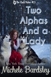 Two Alphas and a Lady - The Pack Rules, #3 ebook by Michele Bardsley
