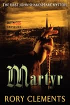 Martyr - The First John Shakespeare Mystery ebook by Rory Clements