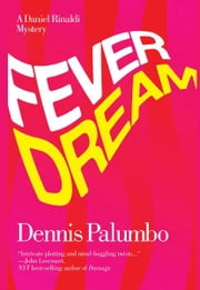 Fever Dream - A Daniel Rinaldi Mystery ebook by Dennis Palumbo