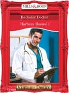 Bachelor Doctor (Mills & Boon Desire) (Man of the Month, Book 67) ebook by Barbara Boswell
