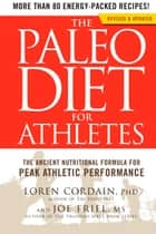 The Paleo Diet for Athletes - The Ancient Nutritional Formula for Peak Athletic Performance ebook by Loren Cordain, Joe Friel