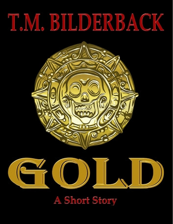 Gold - A Short Story ebook by T. M. Bilderback