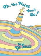 Oh, the Places You'll Go! ebook by Dr. Seuss