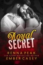 Royal Secret ebook by Ember Casey, Renna Peak