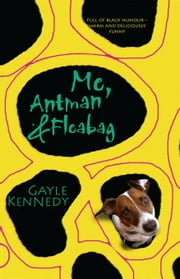 Me, Antman & Fleabag ebook by Kennedy, Gayle