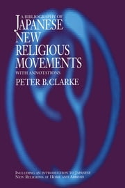 Bibliography of Japanese New Religious Movements ebook by Peter B Clarke
