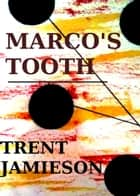 Marco's Tooth ebook by Trent Jamieson