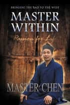 Master Within - Passion for Life ebook by Yun Xiang Tseng