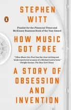 How Music Got Free - A Story of Obsession and Invention eBook by Stephen Witt