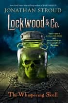 Lockwood & Co., Book 2: The Whispering Skull ebook by Jonathan Stroud