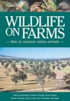Wildlife on Farms - How to Conserve Native Animals ebook by Andrew Claridge, Donna Hazell, Ross Cunningham,...
