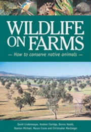 Wildlife on Farms - How to Conserve Native Animals ebook by Andrew Claridge,Donna Hazell,Ross Cunningham,David Lindenmayer,Damian Michael,Mason Crane,Christopher MacGregor