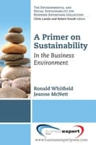 A Primer on Sustainability - In the Business Environment ebook by Ronald Whitfield