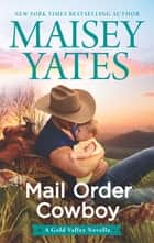 Mail Order Cowboy ebook by Maisey Yates