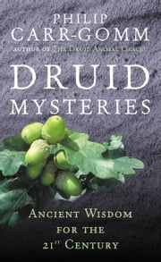 Druid Mysteries - Ancient Wisdom for the 21st Century ebook by Philip Carr-Gomm