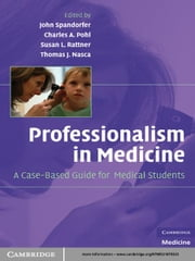 Professionalism in Medicine - A Case-Based Guide for Medical Students ebook by John Spandorfer, MD, Charles A. Pohl,...