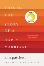 This Is the Story of a Happy Marriage ebook by Ann Patchett