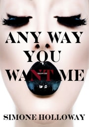 Any Way You Want Me: Bundle 1 ebook by Simone Holloway