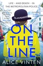 On the Line - Life – and death – in the Metropolitan Police ebook by Alice Vinten