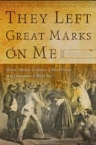 They Left Great Marks on Me ebook by Kidada E. Williams