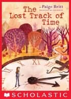 The Lost Track of Time ebook by Paige Britt, Lee White