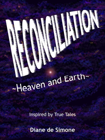 Reconciliation ~ Heaven and Earth ~ ebook by Diane de Simone