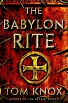 The Babylon Rite ebook by Tom Knox