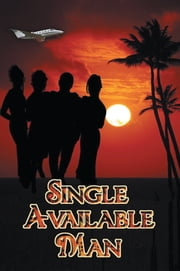 Single Available Man ebook by William E. Dyson III