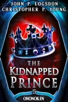 The Kidnapped Prince ebook by John P. Logsdon, Christopher P. Young