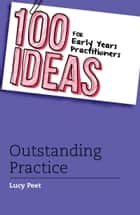 100 Ideas for Early Years Practitioners: Outstanding Practice ebook by Lucy Peet