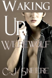 Waking Up Werewolf (Waking Up Werewolf Series Part 1) ebook by C.J. Sneere