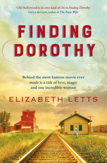 Finding Dorothy - behind The Wizard of Oz is a story of love, magic and one incredible woman ebook by Elizabeth Letts