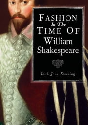 Fashion in the Time of William Shakespeare - 1564–1616 ebook by Sarah Jane Downing
