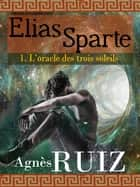 L'oracle des trois soleils (Elias Sparte) ebook by Agnès Ruiz