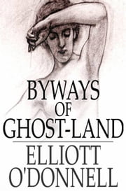 Byways of Ghost-Land ebook by Elliott O'Donnell