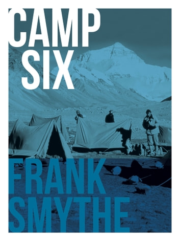 Camp Six - The 1933 Everest Expedition ebook by Frank Smythe